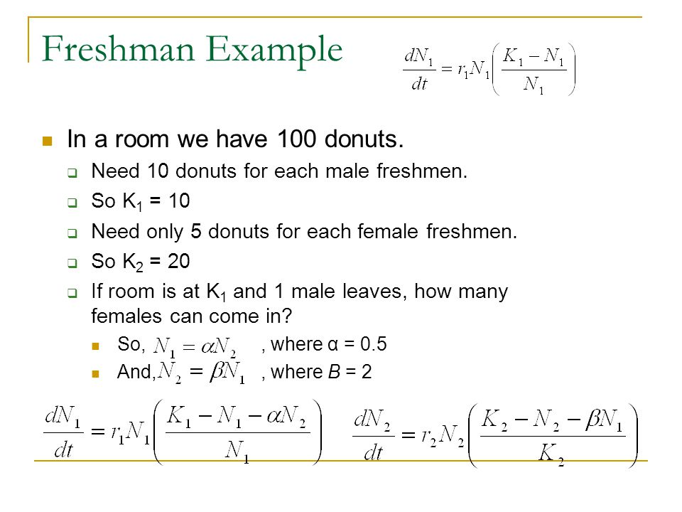 Freshman Example In a room we have 100 donuts.  Need 10 donuts for each male freshmen.  So K 1 = 10  Need only 5 donuts for each female freshmen. 