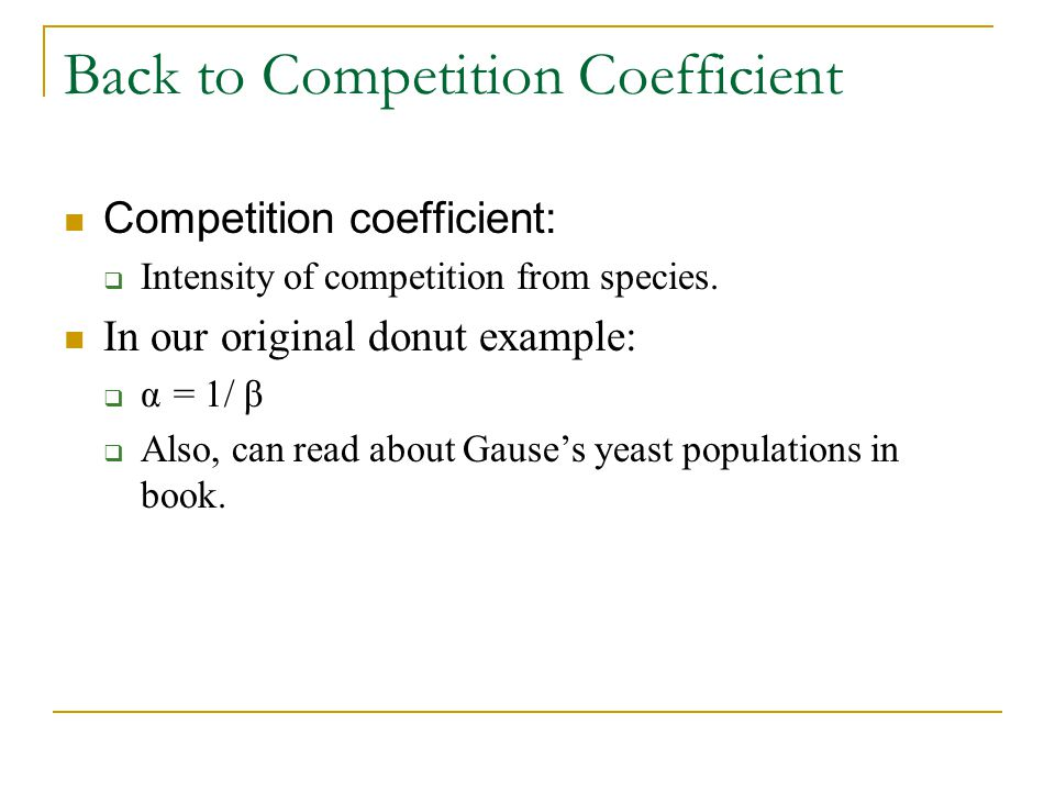 Back to Competition Coefficient Competition coefficient:  Intensity of competition from species.
