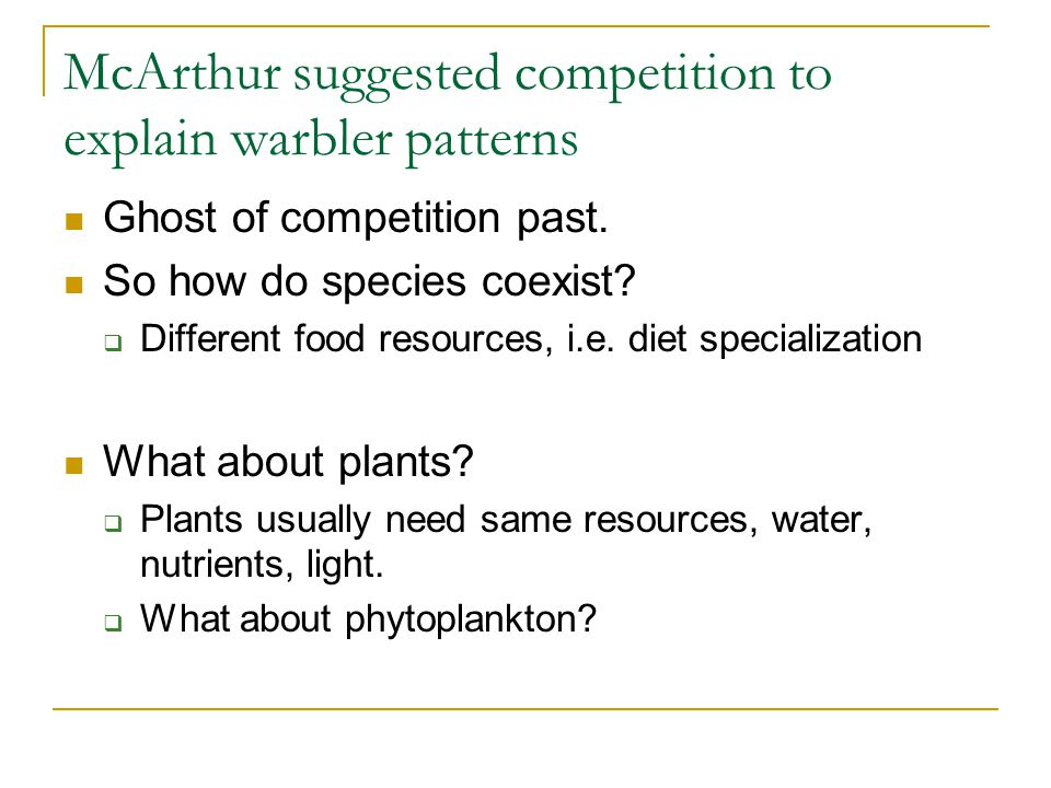 McArthur suggested competition to explain warbler patterns Ghost of competition past.