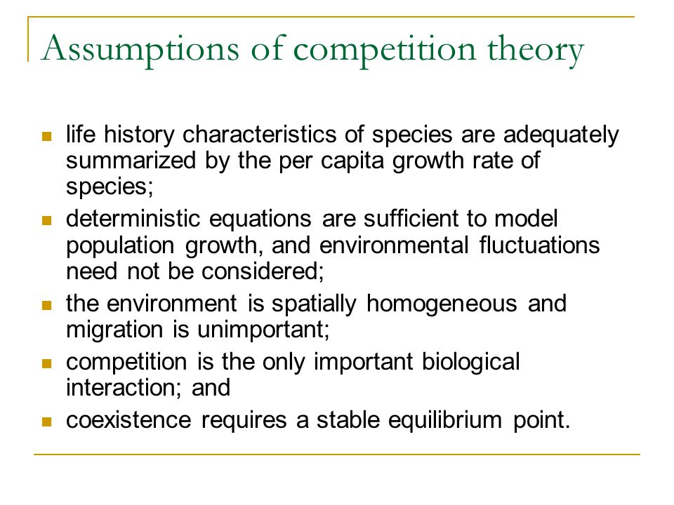 Assumptions of competition theory life history characteristics of species are adequately summarized by the per capita growth rate of species; determin