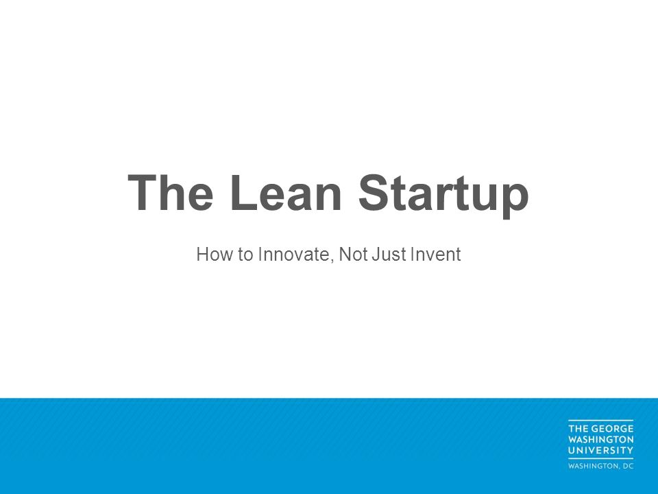 The Lean Startup How to Innovate, Not Just Invent