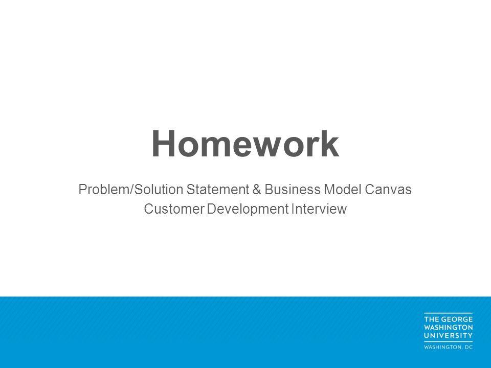 Homework Problem/Solution Statement & Business Model Canvas Customer Development Interview