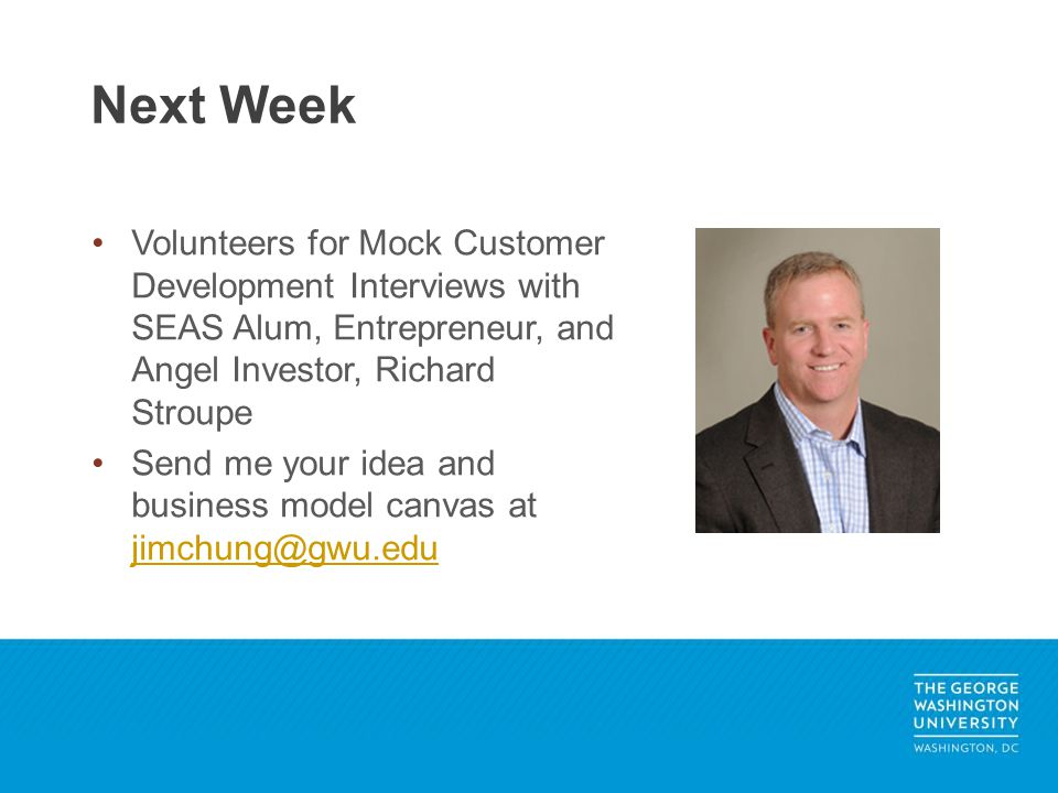 Volunteers for Mock Customer Development Interviews with SEAS Alum, Entrepreneur, and Angel Investor, Richard Stroupe Send me your idea and business m