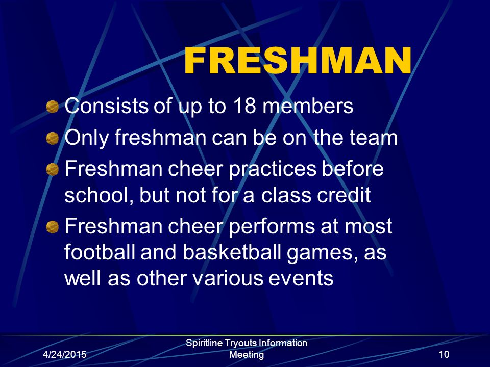 4/24/2015 Spiritline Tryouts Information Meeting10 FRESHMAN Consists of up to 18 members Only freshman can be on the team Freshman cheer practices bef