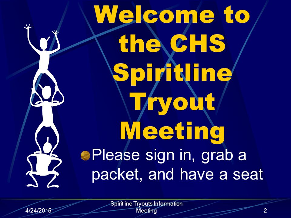 4/24/2015 Spiritline Tryouts Information Meeting2 Welcome to the CHS Spiritline Tryout Meeting Please sign in, grab a packet, and have a seat
