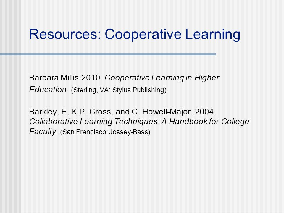 Resources: Cooperative Learning Barbara Millis 2010.