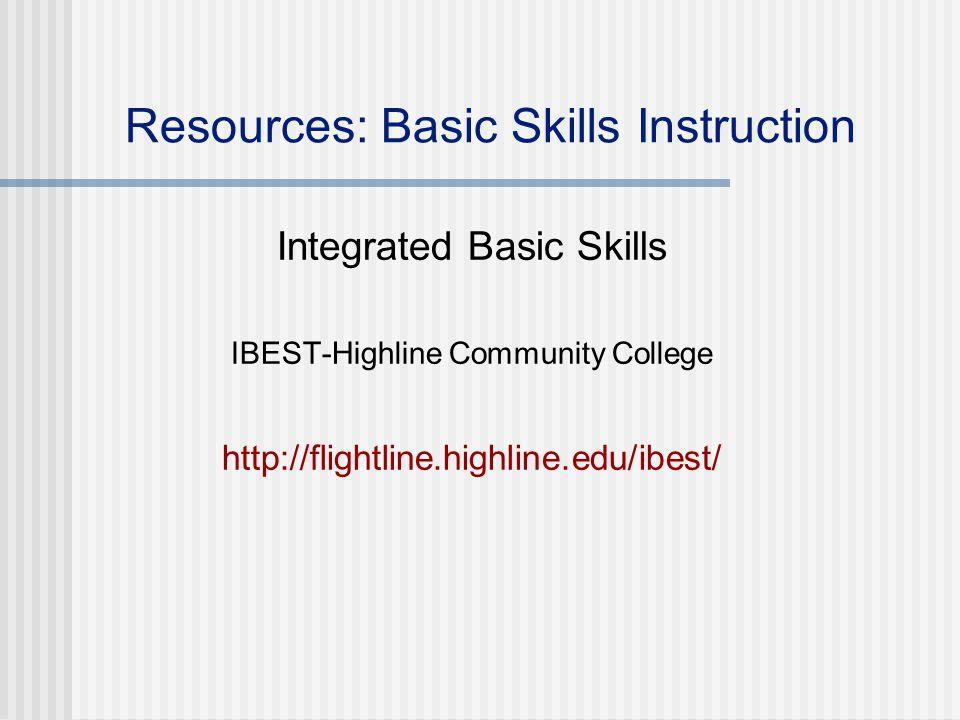 Resources: Basic Skills Instruction Integrated Basic Skills IBEST-Highline Community College http://flightline.highline.edu/ibest/