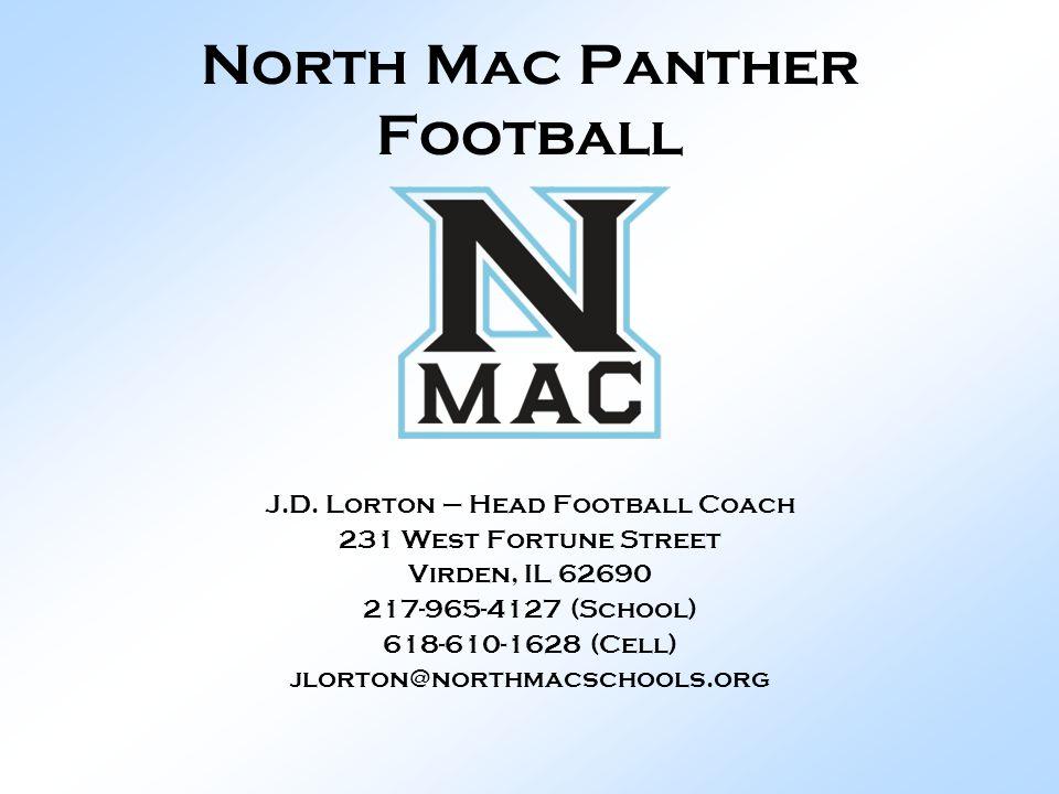 North Mac Panther Football J.D. Lorton – Head Football Coach 231 West Fortune Street Virden, IL 62690 217-965-4127 (School) 618-610-1628 (Cell) jlorto