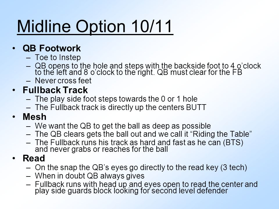QB Footwork –Toe to Instep –QB opens to the hole and steps with the backside foot to 4 o'clock to the left and 8 o'clock to the right. QB must clear f
