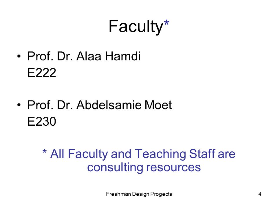 Freshman Design Progects4 Faculty* Prof.Dr. Alaa Hamdi E222 Prof.