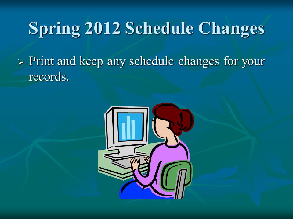 Spring 2012 Schedule Changes  Print and keep any schedule changes for your records.