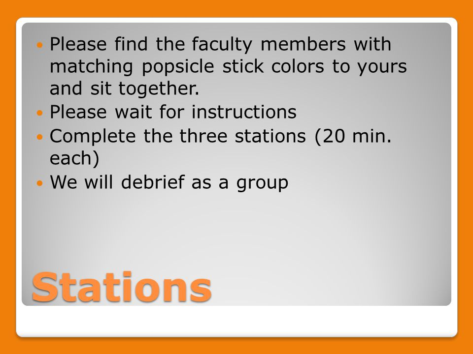 Stations Please find the faculty members with matching popsicle stick colors to yours and sit together. Please wait for instructions Complete the thre