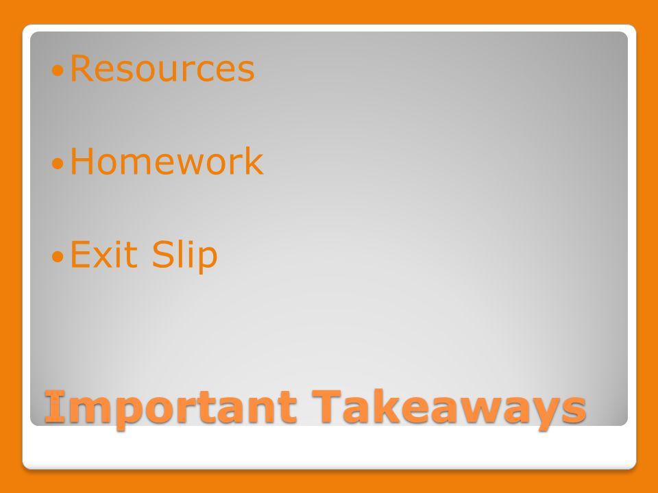 Important Takeaways Resources Homework Exit Slip