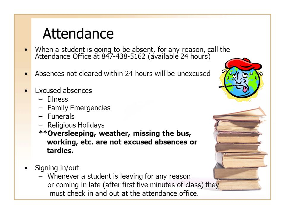 Attendance When a student is going to be absent, for any reason, call the Attendance Office at 847-438-5162 (available 24 hours) Absences not cleared