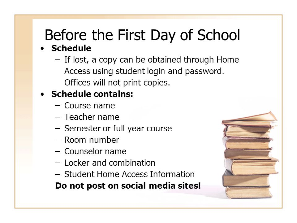 Before the First Day of School Schedule –If lost, a copy can be obtained through Home Access using student login and password. Offices will not print