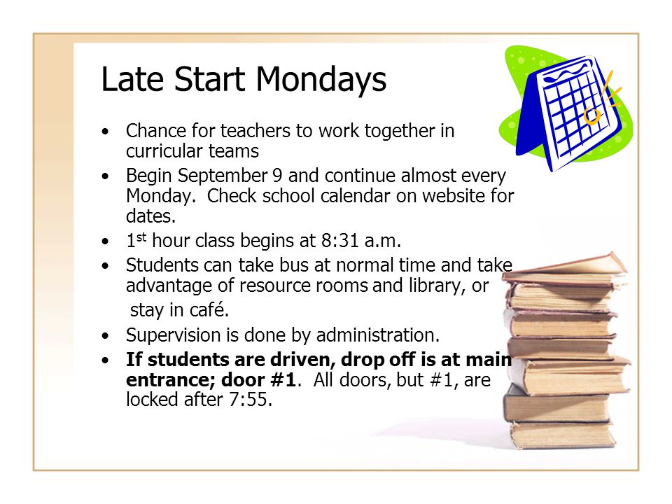 Late Start Mondays Chance for teachers to work together in curricular teams Begin September 9 and continue almost every Monday. Check school calendar