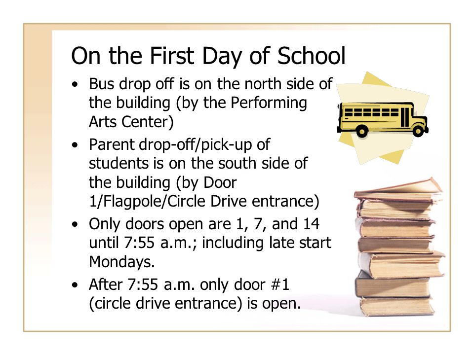 On the First Day of School Bus drop off is on the north side of the building (by the Performing Arts Center) Parent drop-off/pick-up of students is on