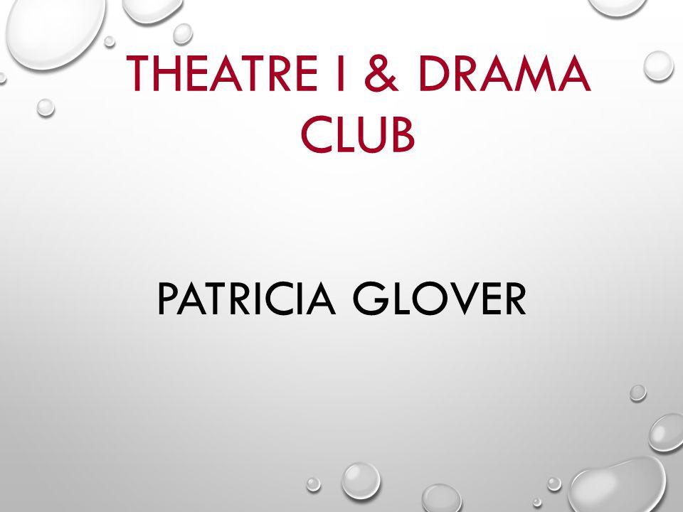 THEATRE I & DRAMA CLUB PATRICIA GLOVER