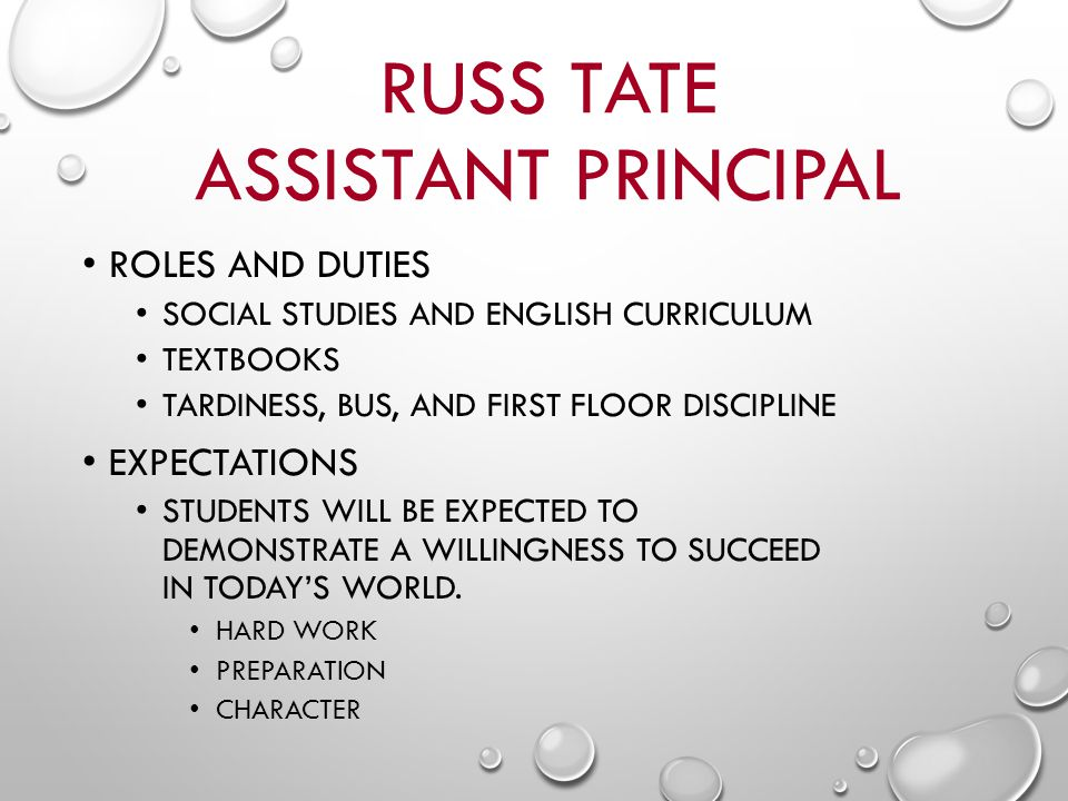 RUSS TATE ASSISTANT PRINCIPAL ROLES AND DUTIES SOCIAL STUDIES AND ENGLISH CURRICULUM TEXTBOOKS TARDINESS, BUS, AND FIRST FLOOR DISCIPLINE EXPECTATIONS