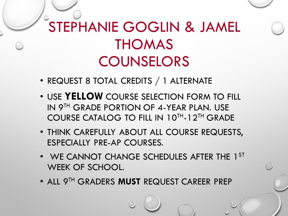 STEPHANIE GOGLIN & JAMEL THOMAS COUNSELORS REQUEST 8 TOTAL CREDITS / 1 ALTERNATE USE YELLOW COURSE SELECTION FORM TO FILL IN 9 TH GRADE PORTION OF 4-Y
