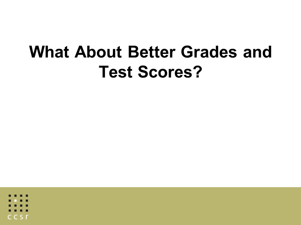 What About Better Grades and Test Scores?