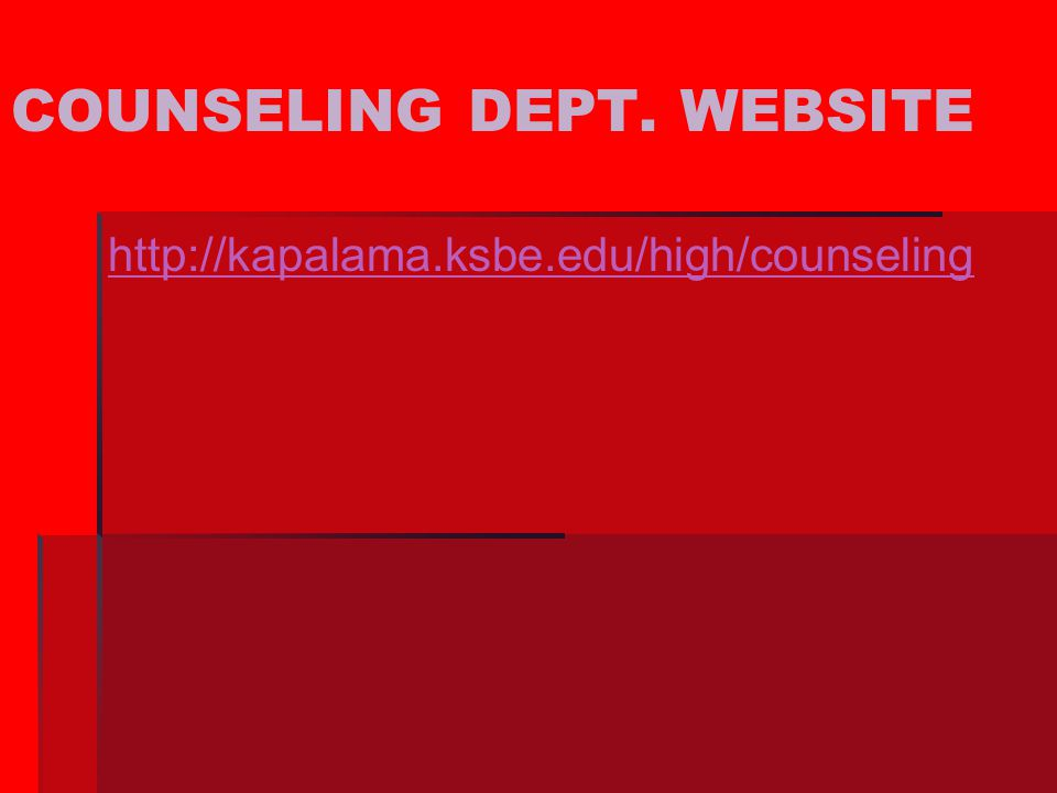 COUNSELING DEPT. WEBSITE http://kapalama.ksbe.edu/high/counseling