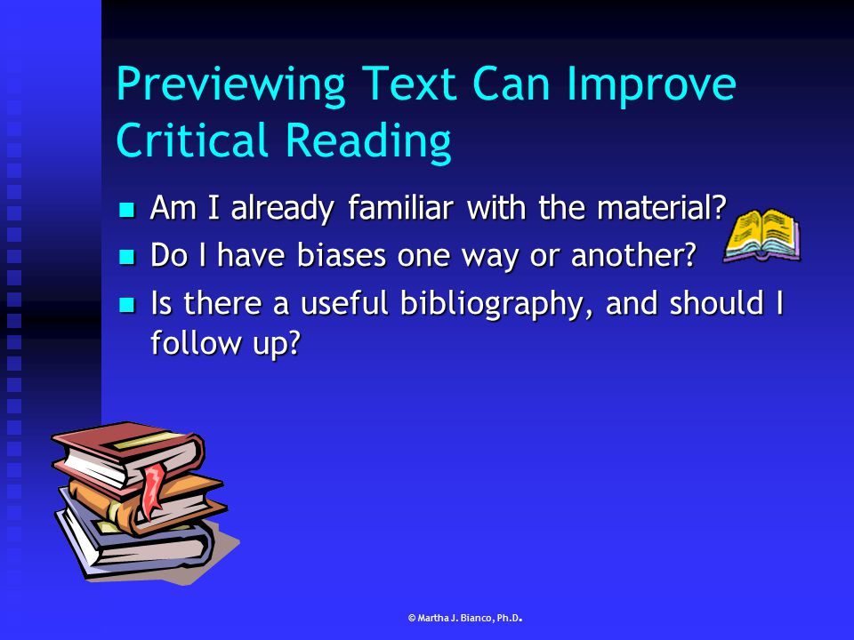 © Martha J. Bianco, Ph.D. Previewing Text Can Help You Plan to Read Efficiently How much material do I have to read? How much material do I have to re
