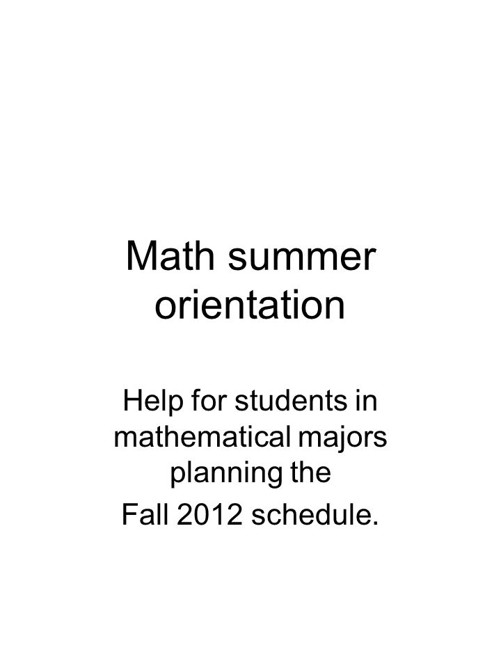 Your adviser today You will be advised by one of Anna Fricano, graduate student in Math Education Alison Champion, Assistant Director of Undergraduate Studies in Math Prof.