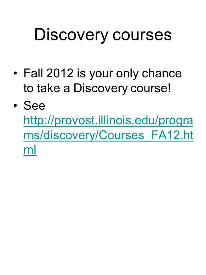 Discovery courses Fall 2012 is your only chance to take a Discovery course.
