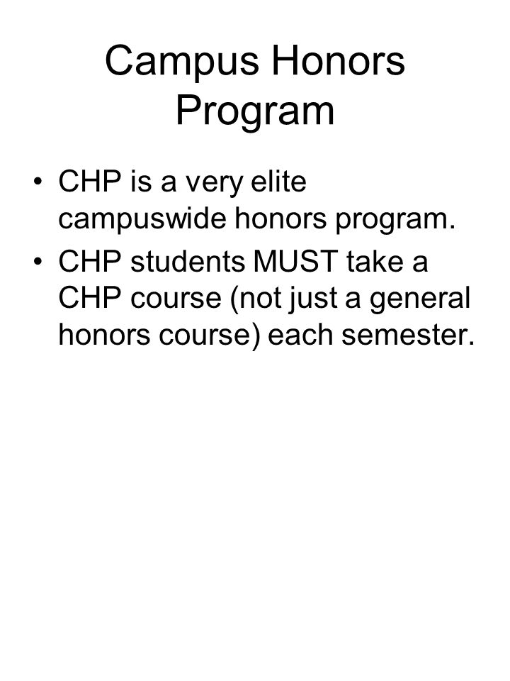 Campus Honors Program CHP is a very elite campuswide honors program.