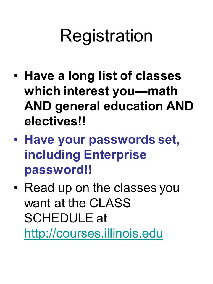 Registration Have a long list of classes which interest you—math AND general education AND electives!.