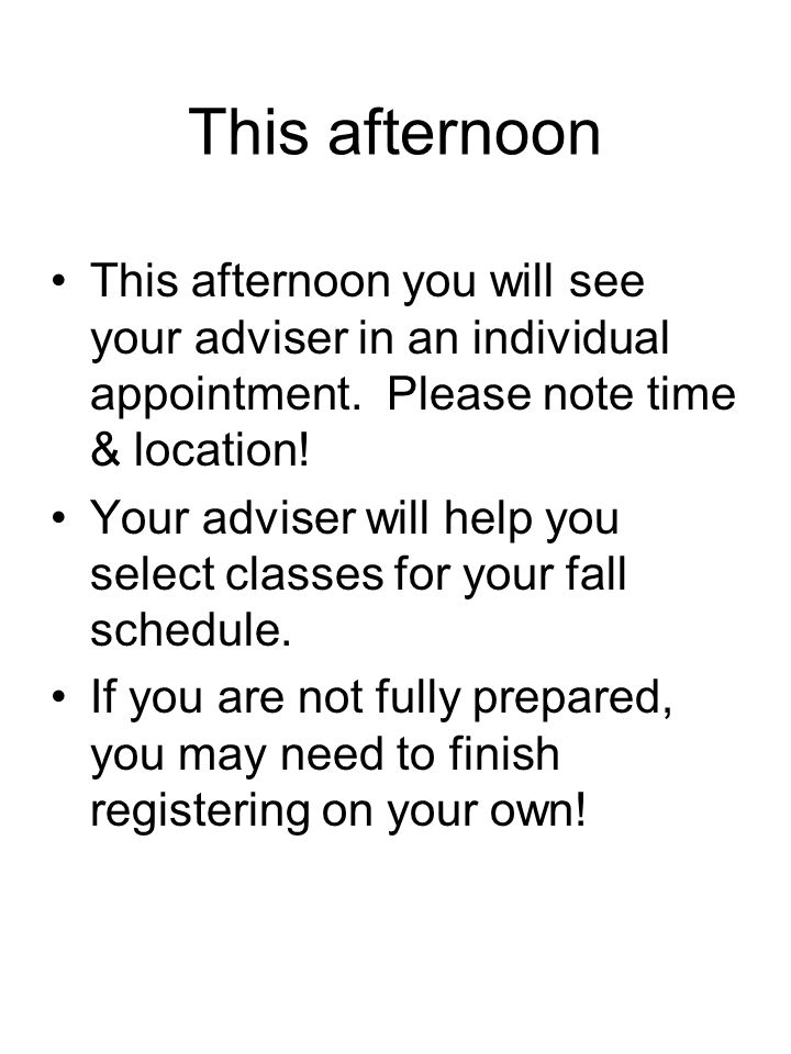 This afternoon This afternoon you will see your adviser in an individual appointment.