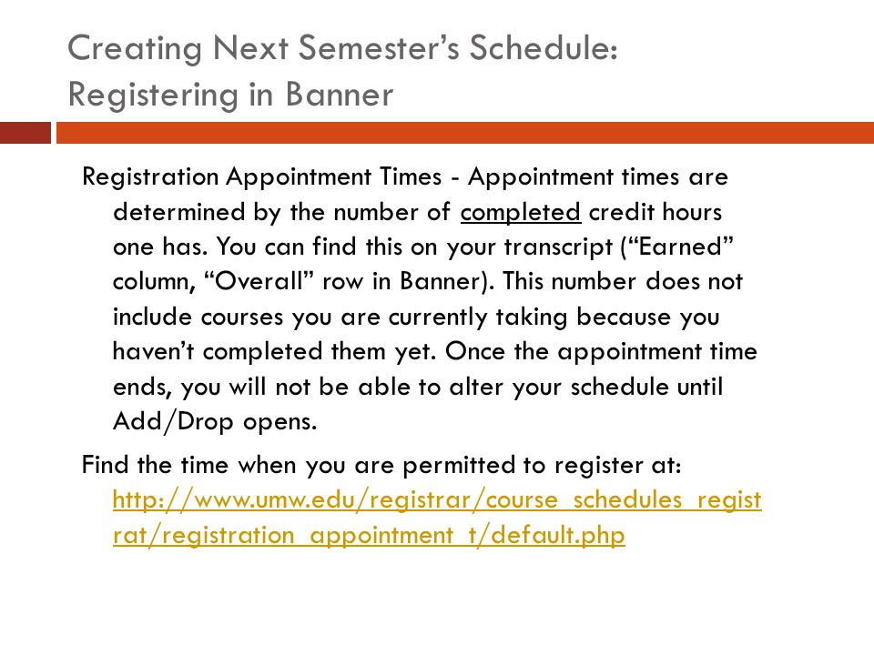 Creating Next Semester's Schedule: Registering in Banner Registration Appointment Times - Appointment times are determined by the number of completed credit hours one has.
