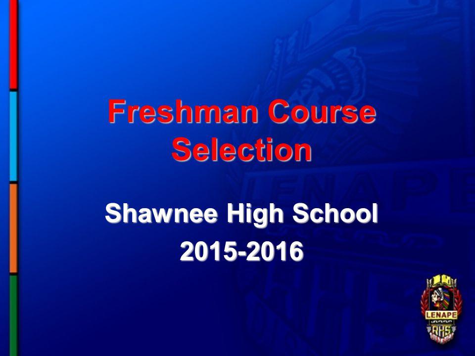Freshman Course Selection Shawnee High School 2015-2016