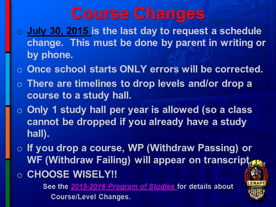 Course Changes o July 30, 2015 is the last day to request a schedule change.