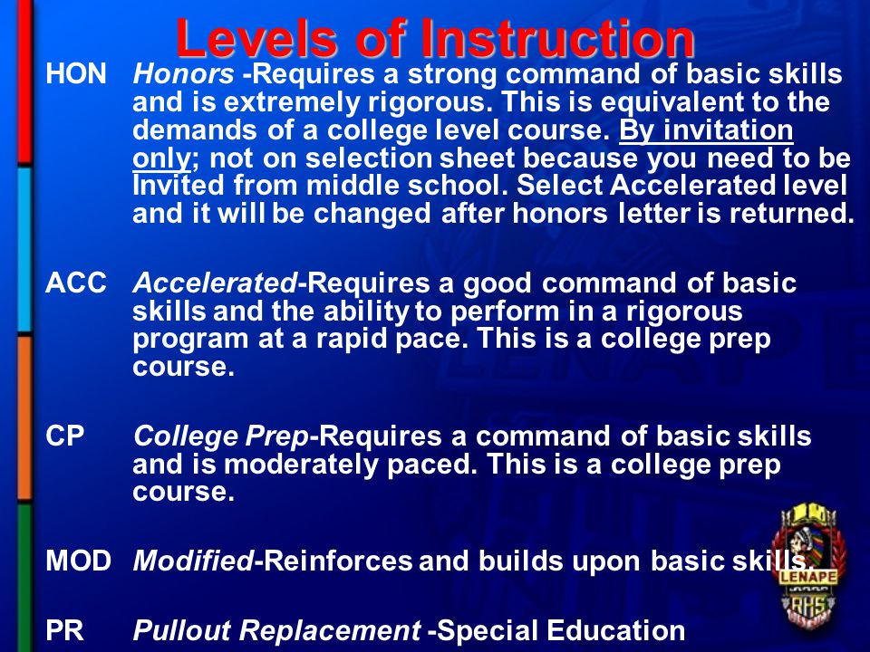 Levels of Instruction HONHonors -Requires a strong command of basic skills and is extremely rigorous.