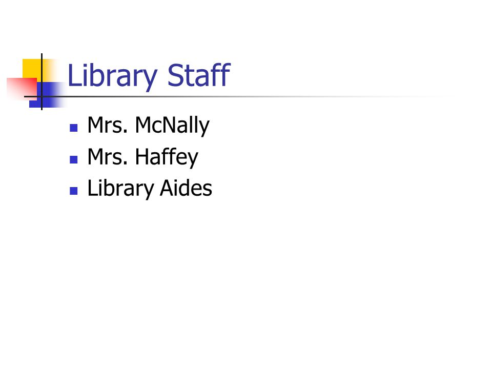 Library Staff Mrs. McNally Mrs. Haffey Library Aides