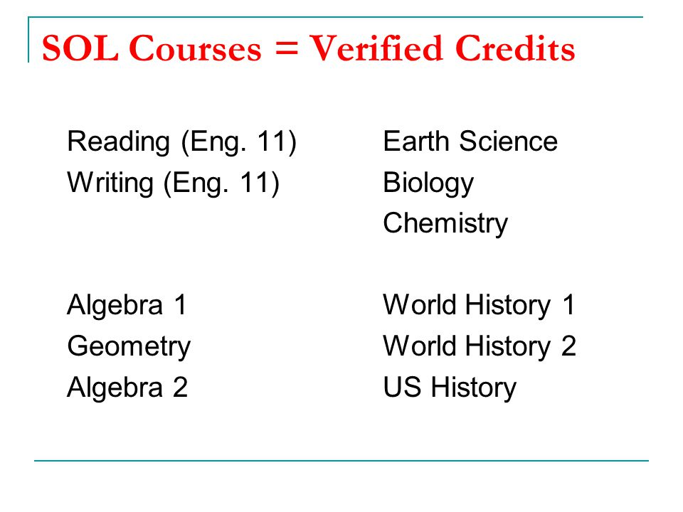 SOL Courses = Verified Credits Reading (Eng. 11)Earth Science Writing (Eng.