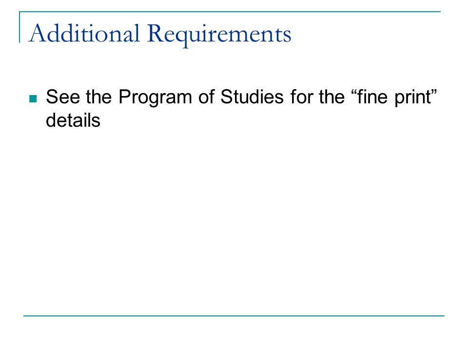 "Additional Requirements See the Program of Studies for the ""fine print"" details"