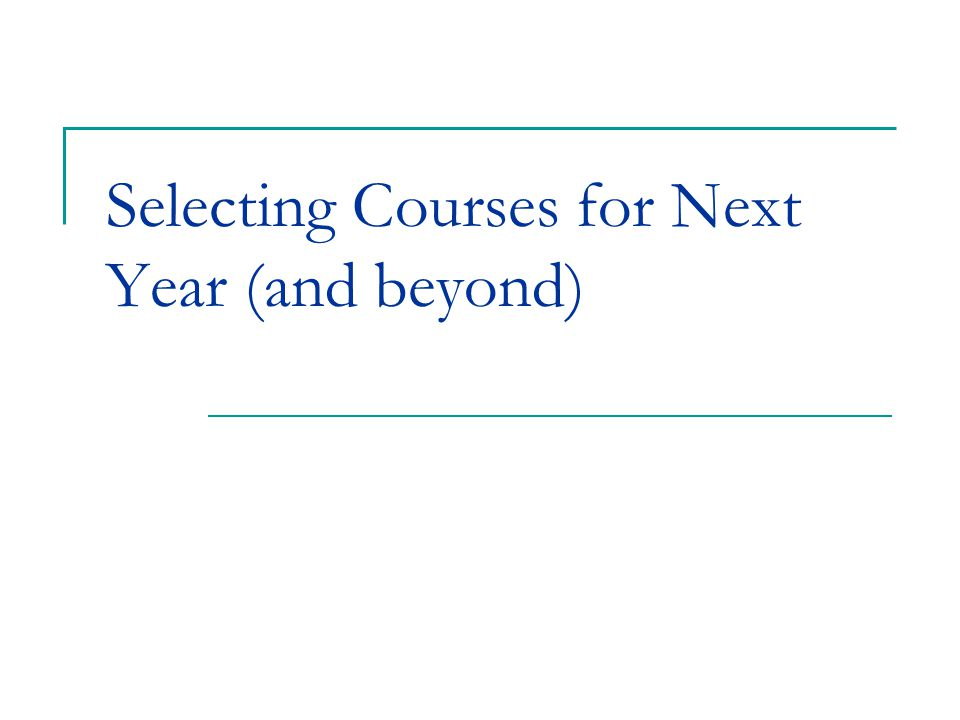 Selecting Courses for Next Year (and beyond)
