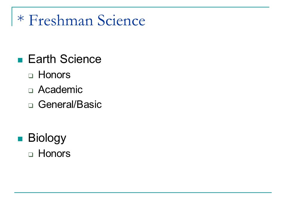 * Freshman Science Earth Science  Honors  Academic  General/Basic Biology  Honors