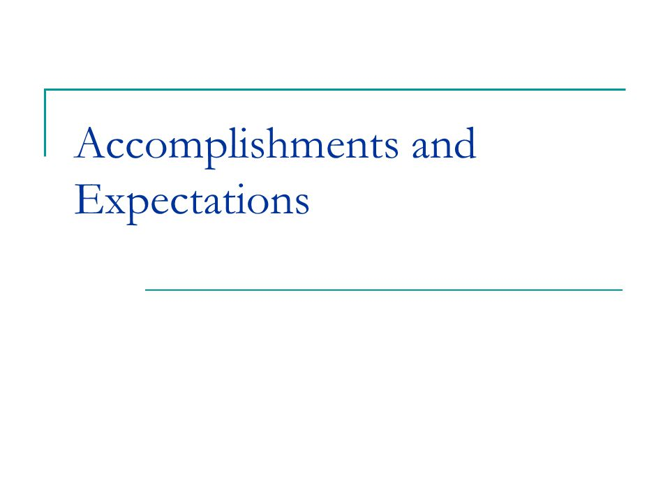 Accomplishments and Expectations