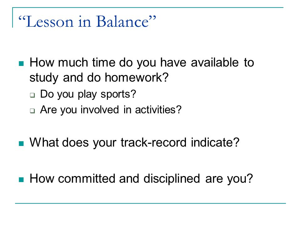 """Lesson in Balance"" How much time do you have available to study and do homework?  Do you play sports?  Are you involved in activities? What does yo"