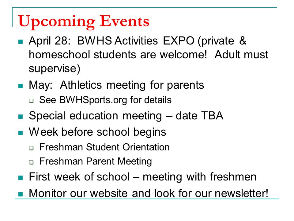 Upcoming Events April 28: BWHS Activities EXPO (private & homeschool students are welcome.
