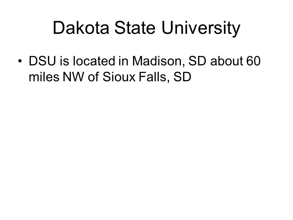 Dakota State University DSU is located in Madison, SD about 60 miles NW of Sioux Falls, SD