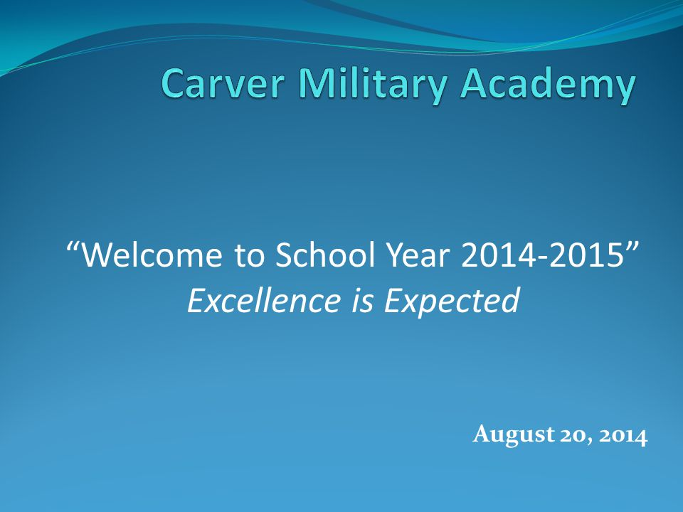 August 20, 2014 Welcome to School Year 2014-2015 Excellence is Expected