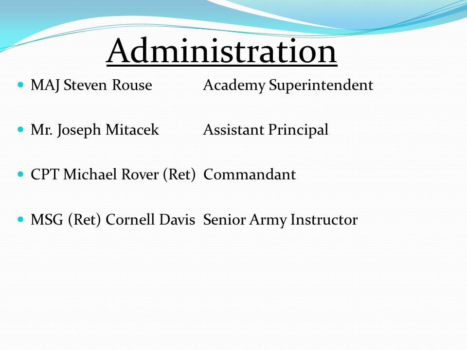 Administration MAJ Steven Rouse Academy Superintendent Mr.