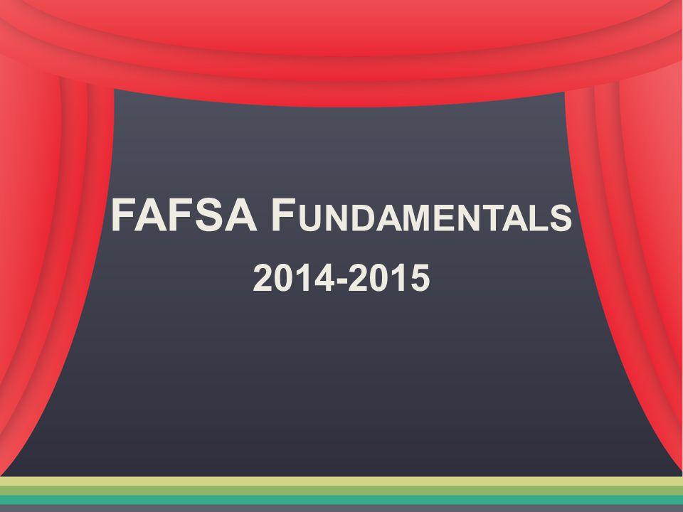 FAFSA F UNDAMENTALS 2014-2015