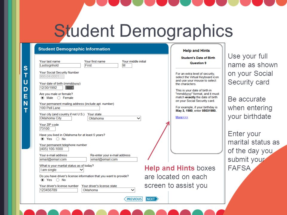 Student Demographics Use your full name as shown on your Social Security card Be accurate when entering your birthdate Enter your marital status as of