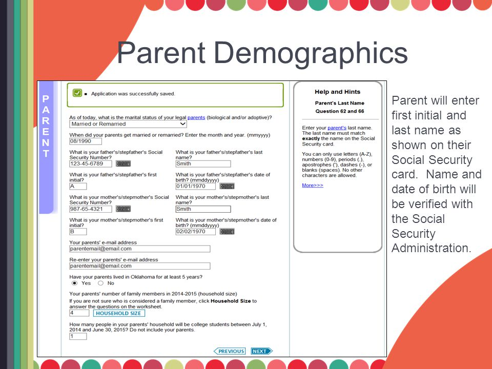 Parent Demographics Parent will enter first initial and last name as shown on their Social Security card. Name and date of birth will be verified with